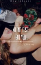 no one else but you. ↠ an original novel by flowertiara