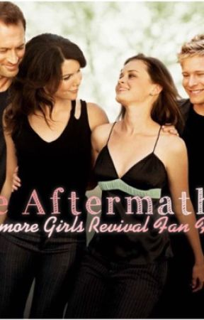 The Aftermath - A Gilmore Girls Revival Fan Fiction by AshleyWheeler1