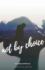 Not By Choice by AmandaLim323