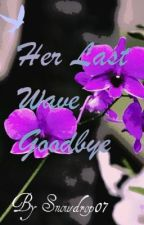 Her Last Wave Goodbye by Snowdrop07