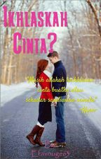 Ikhlaskah Cinta? by efavogues63