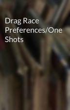 Drag Race Preferences/One Shots by Sherlockian_Trekkie
