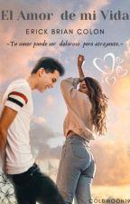 El Amor De Mi Vida (Erick Brian Colón & Tu ) by Cubanitoseixy