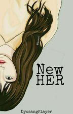 New HER (TCATD BOOK 3) by DyosangPlayer