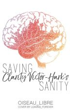 Saving Clarity Victor-Hark's Sanity (Coming Soon) by Oiseau_Libre