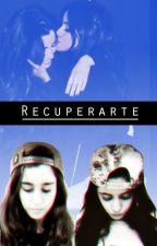 Recuperarte - Camren (Adaptación) by Cathe44