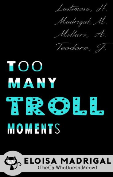 Too Many Troll Moments (Epistolary #5 / Last Book For Trolls) by TheCatWhoDoesntMeow