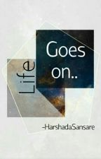 Life goes on by harshadasansare64