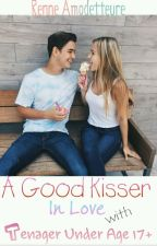 A Good Kisser In Love With Teenager Under Age 17+ by gra_ciela17