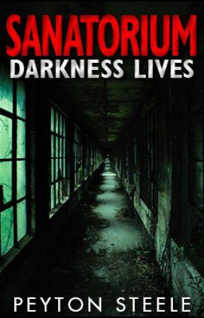 Sanatorium - Darkness Lives by Peyton_Steele