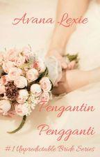 Pengantin Pengganti  #1 Unpredictable Bride by avanalexie