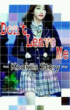 Don't Leave Me by Kookiis