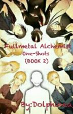 Fullmetal Alchemist One-Shots (BOOK 2) by Dolphinea_