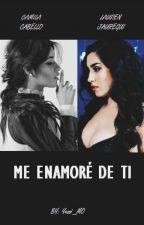 Me enamoré de ti (Camren G!P) by YesiiMartinez7