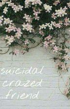 Suicidal Crazed Friend (Complete) by Mistytvscreen