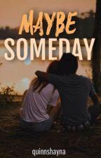Maybe Someday (R18) by quinnshayna