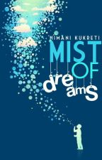 The Mist of Dreams by anna_anabeth_28