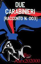 Due carabinieri [racconto N. 003] by Alex202000