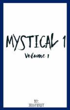 (CURRENTLY EDITING) Mystical Volume 1 by Jessterlit