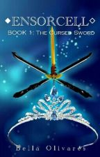 Ensorcell: The Cursed Sword by BellaOlives