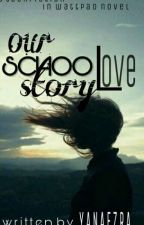 OUR SCHOOL LOVE STORY🏫✔ by yananeem