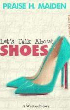 Let's Talk About Shoes by OrangesAreFat