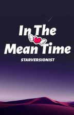 In the mean time [ A Poetry Collection ] #wattys2019 by starversionist