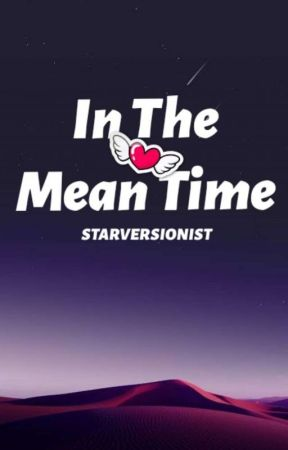 In the mean time by starversionist