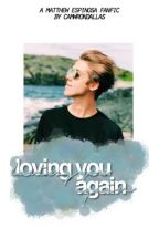 loving you again  ✧ matt espinosa {slow update} by colesprwse