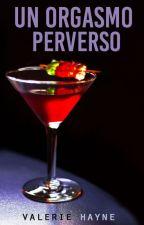 Un Orgasmo Perverso »ls [adaptación] by ValerieHayne
