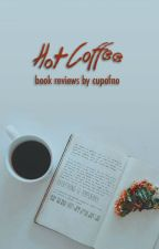 Hot Coffee [Book Reviews] by cupofno