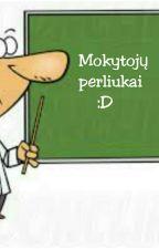 Mokytojų perliukai :D by prakastasobuolys