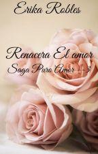 RENACERA EL AMOR (Saga Puro Amor OLIVE#3)(EN EDICIÓN). by Echeryl