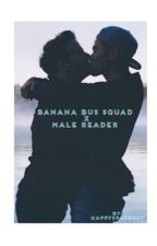BBS One-Shots (Banana Bus Squad x Male Reader) by HappySpaceGay