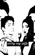 Sorry My Wife by AfifahDwi03
