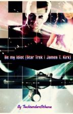 Be my idiot (Star Trek|James T. Kirk) by TochterderAthene