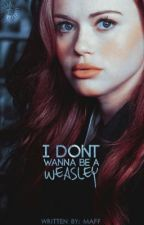 i don't wanna be a weasley by bxnshee-
