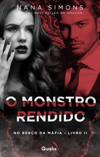 (INCOMPLETO) O Monstro Rendido - Série No berço da Máfia 2º Livro