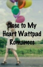 Close To My Heart Wattpad Romances by Nerdy__bookworm