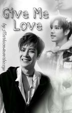✔Give Me Love / Markson by Markson4everbiczys