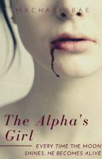 The Alpha's Girl by mxchaelsbae