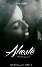 Aheste (Aşk-ı Muamma Seri 3) by dilek3039