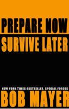 Prepare Now. Survive Later by BobMayer