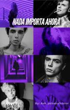 Nada Importa Ahora (Andy Biersack) [TERMINADA Y EDITANDO] by Ash_poisonxhorror