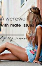 A werewolf, with mate Issues. by lily_summers