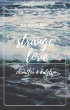 Strange Love 3 {concluído} by shmebyllock