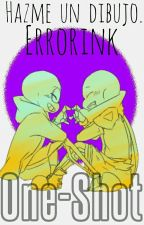 Hazme Un Dibujo.- Errorink [One-shot]  by Kafix_Ladier