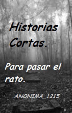 Historias Cortas  by ANONIMA_1215