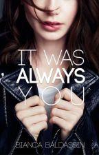 It Was Always You [✓] by biancabaldassin