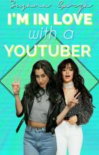 I'm in love with a youtuber (CAMREN) by SusanaGarza451